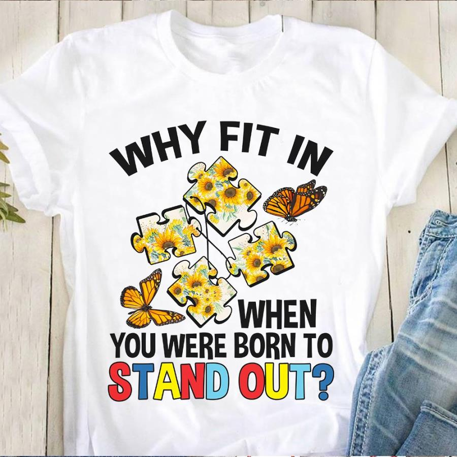 Autism why fit in when you were born to stand out s unisex, hoodie, sweatshirt
