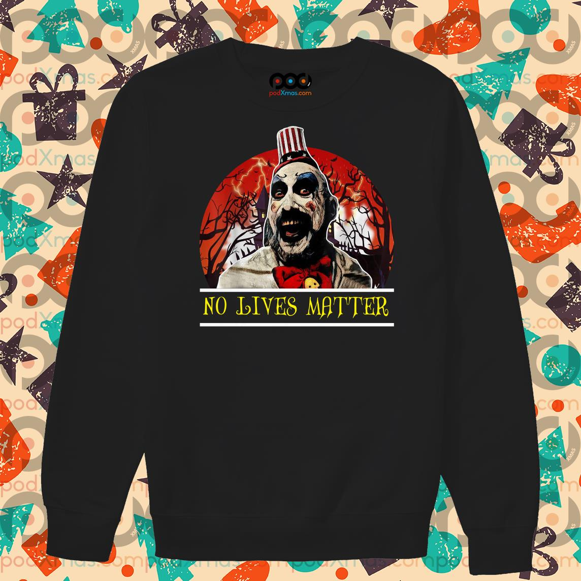 Captain Spaulding No lives matter sweater