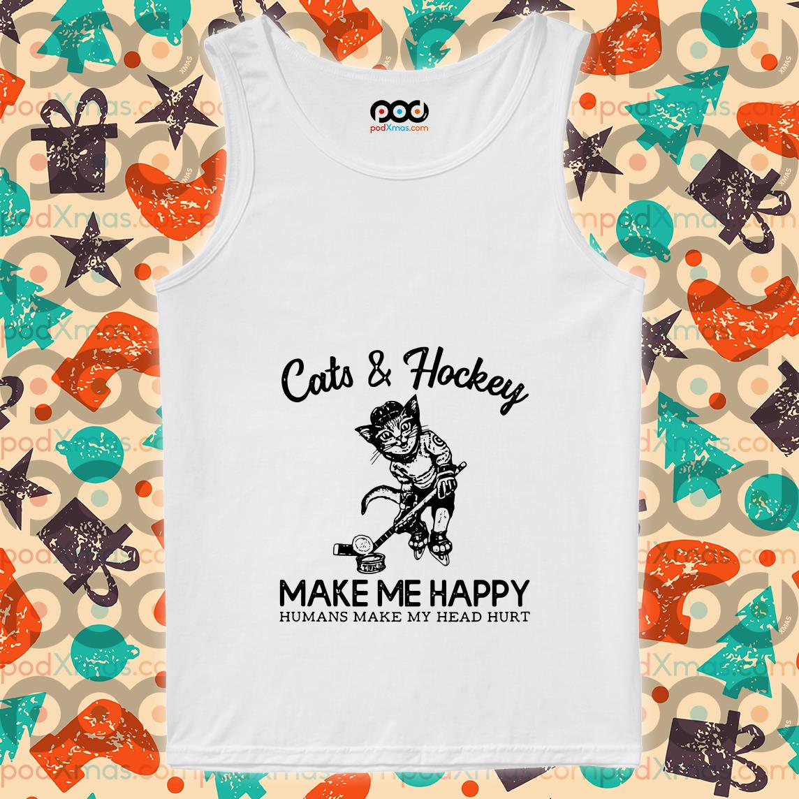 Cats and Hockey make me happy humans make my head hurt tank top