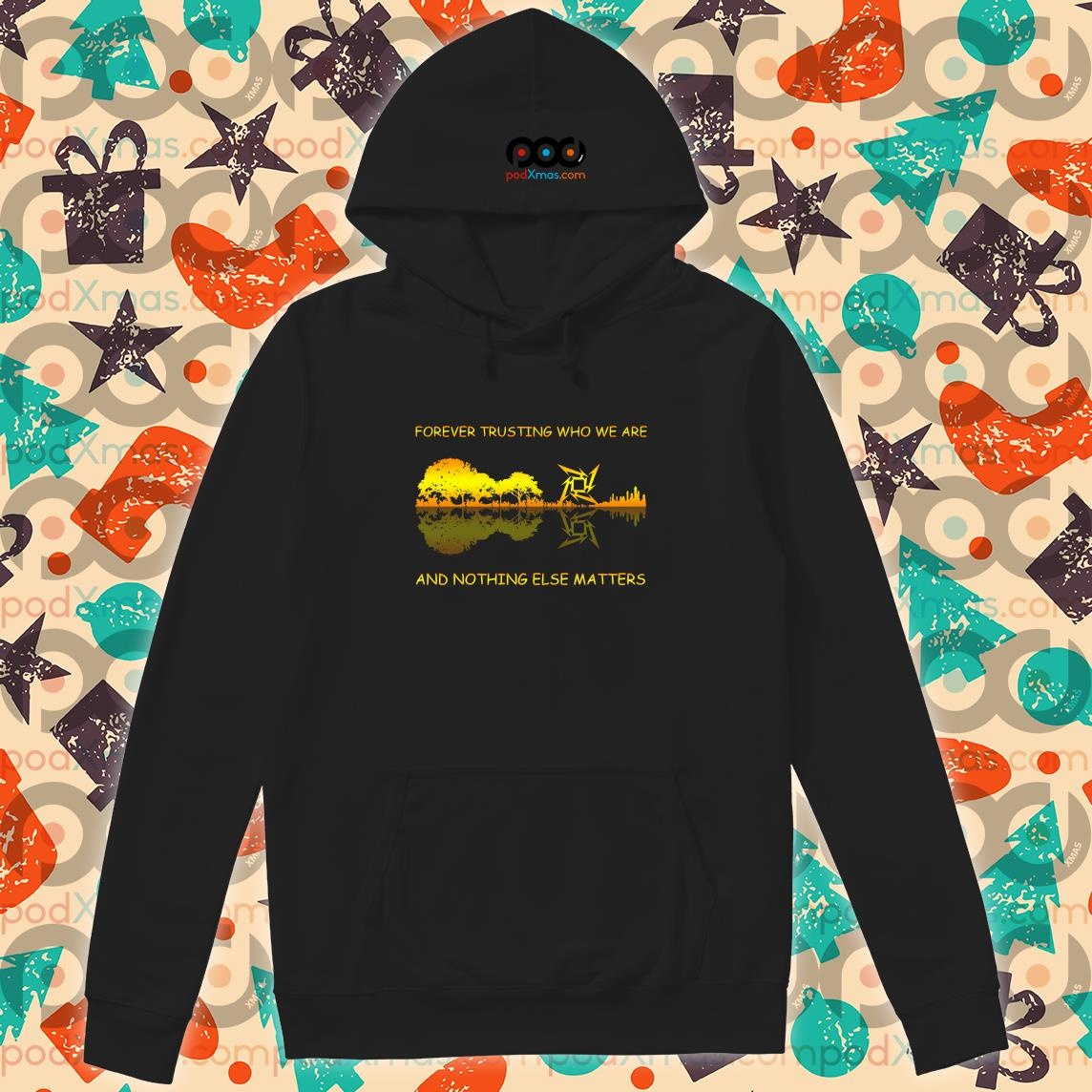 Forever trusting who we are and nothing else matters Metallica Guitar lake shadow hoodie