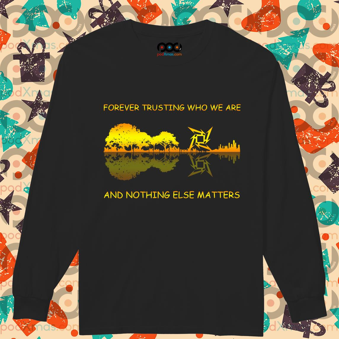 Forever trusting who we are and nothing else matters Metallica Guitar lake shadow longsleeved