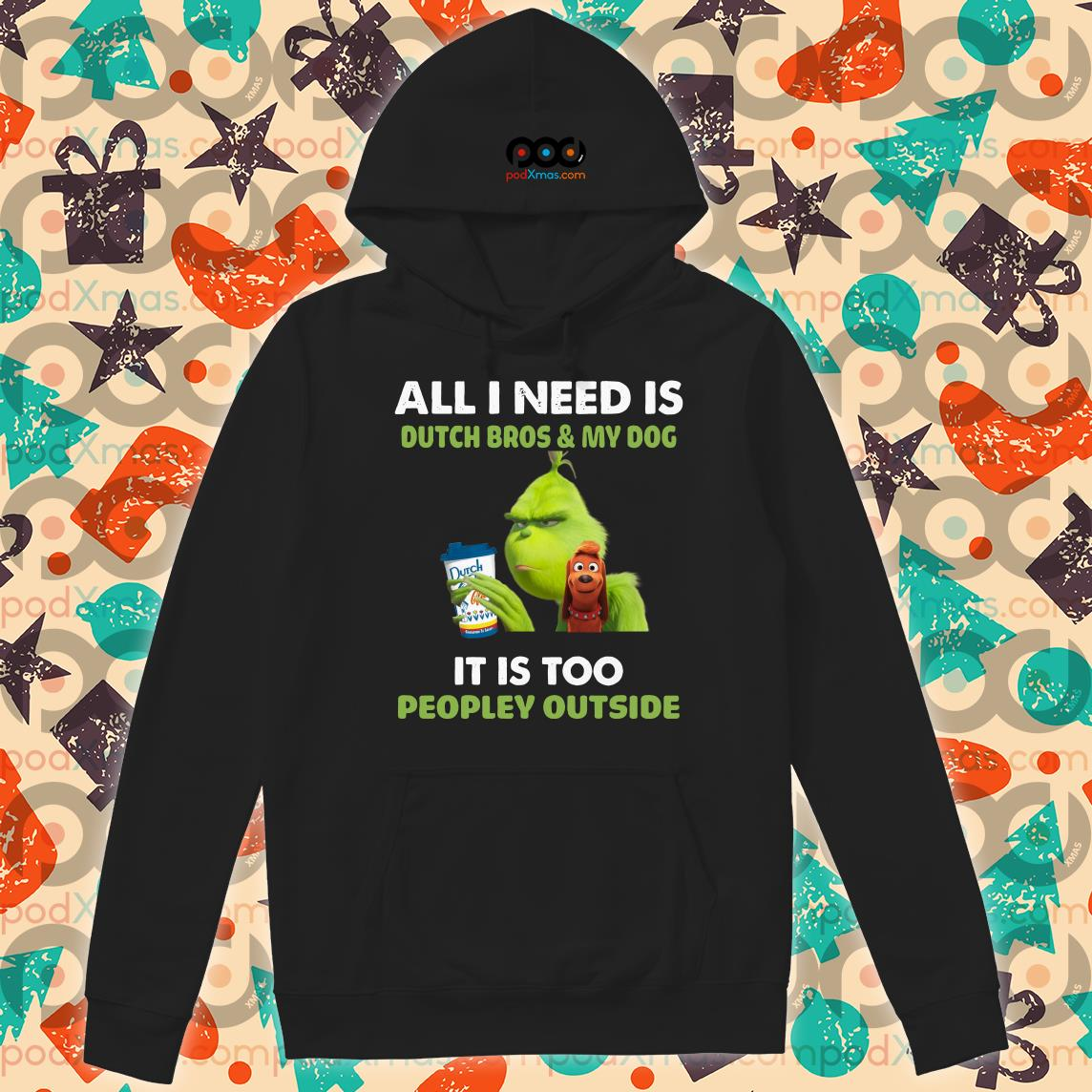 Grinch Christmas All I need is Dutch Bros and my dog hoodie