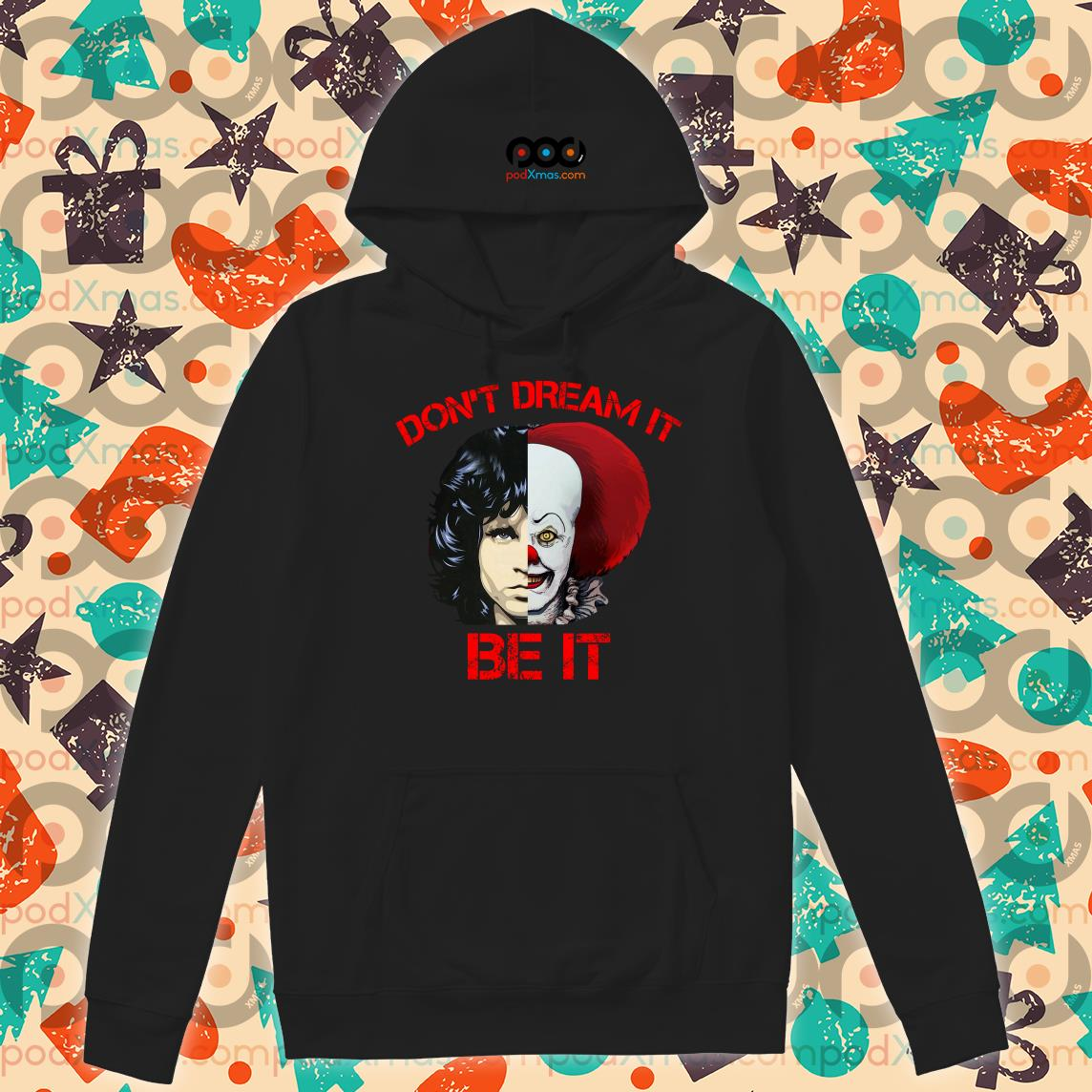 Jim Morrison Pennywise Don't dream IT be IT hoodie