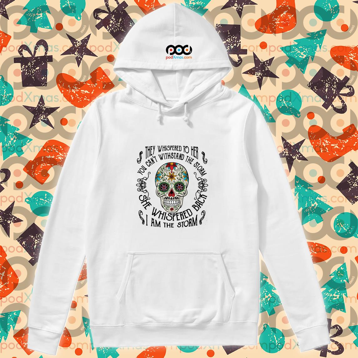 Skull Tattoos They whispered to her you cannot withstand the storm hoodie