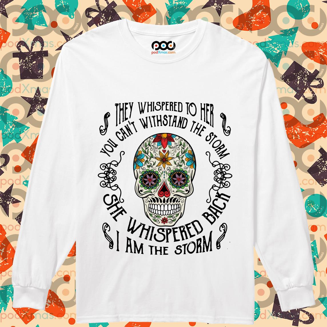 Skull Tattoos They whispered to her you cannot withstand the storm longsleeved