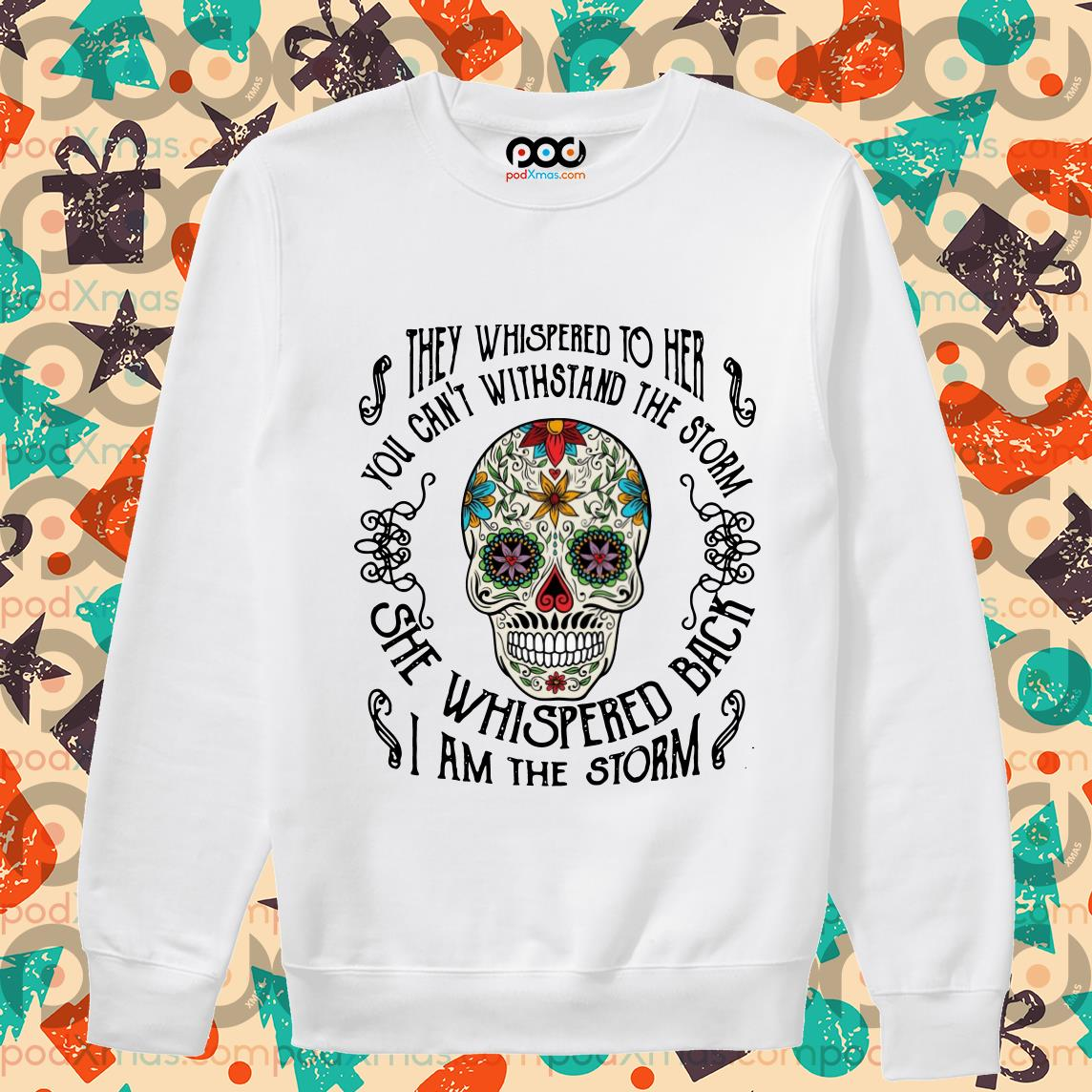 Skull Tattoos They whispered to her you cannot withstand the storm sweater