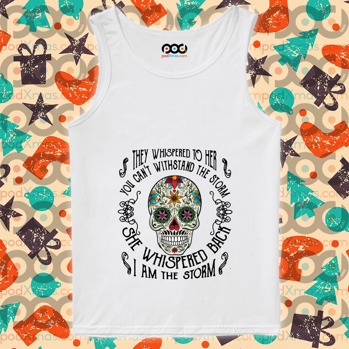 Skull Tattoos They whispered to her you cannot withstand the storm tank top
