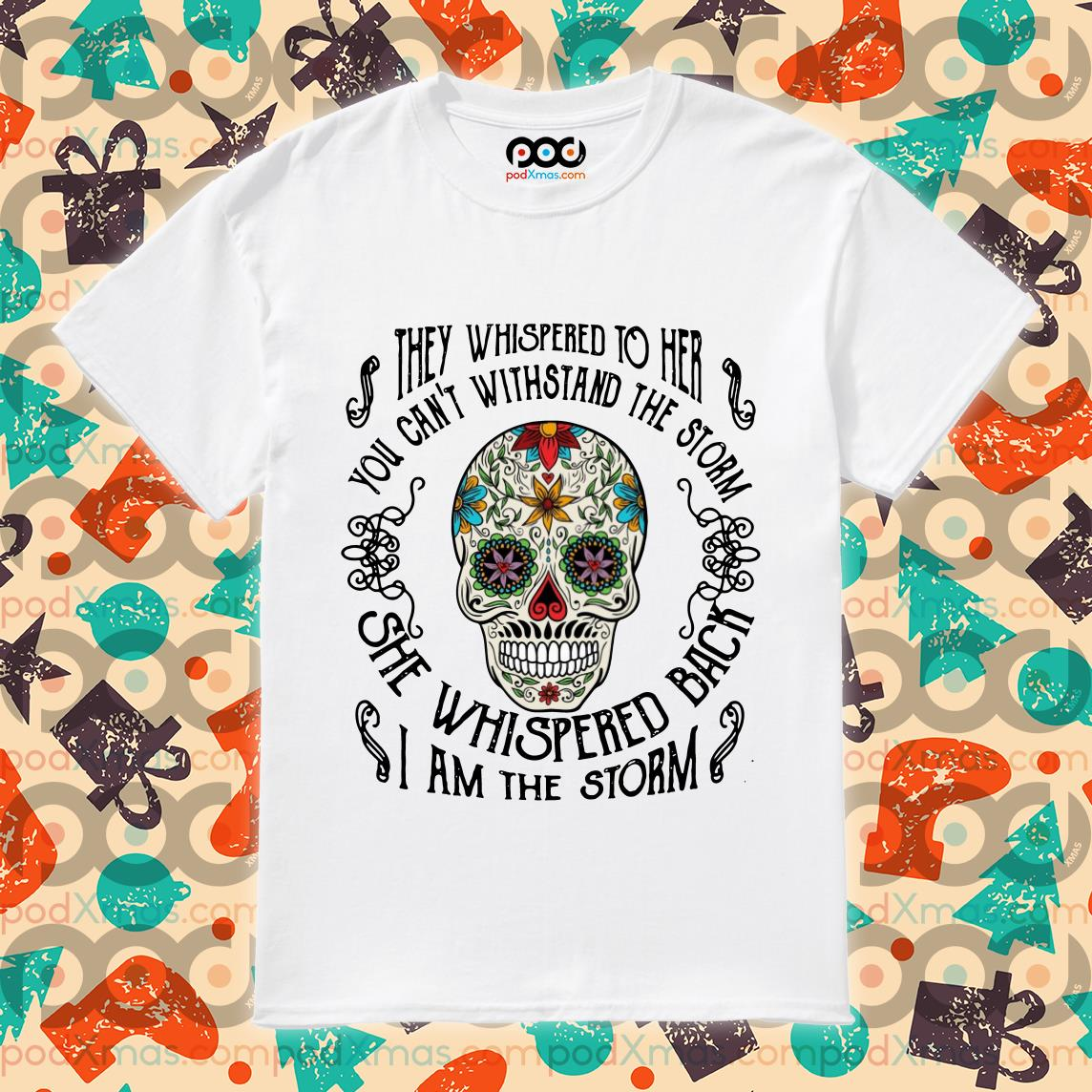 Skull Tattoos They whispered to her you cannot withstand the storm shirt