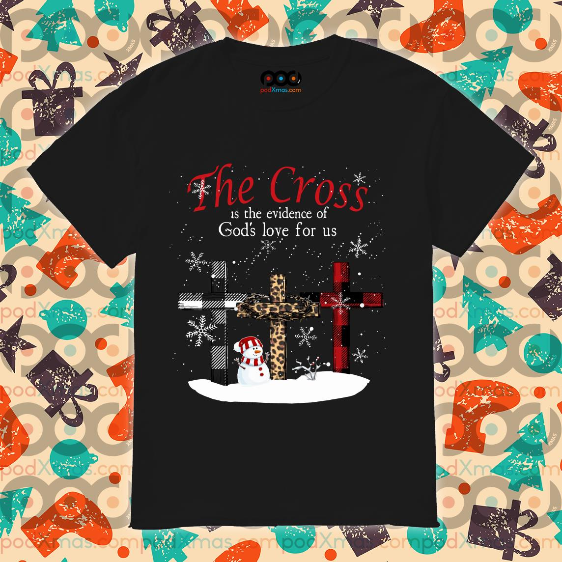 The Cross is the evidence of God's love for us shirt
