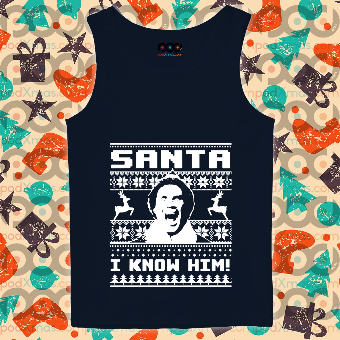 ELF Santa I know him Ugly Xmas tank top