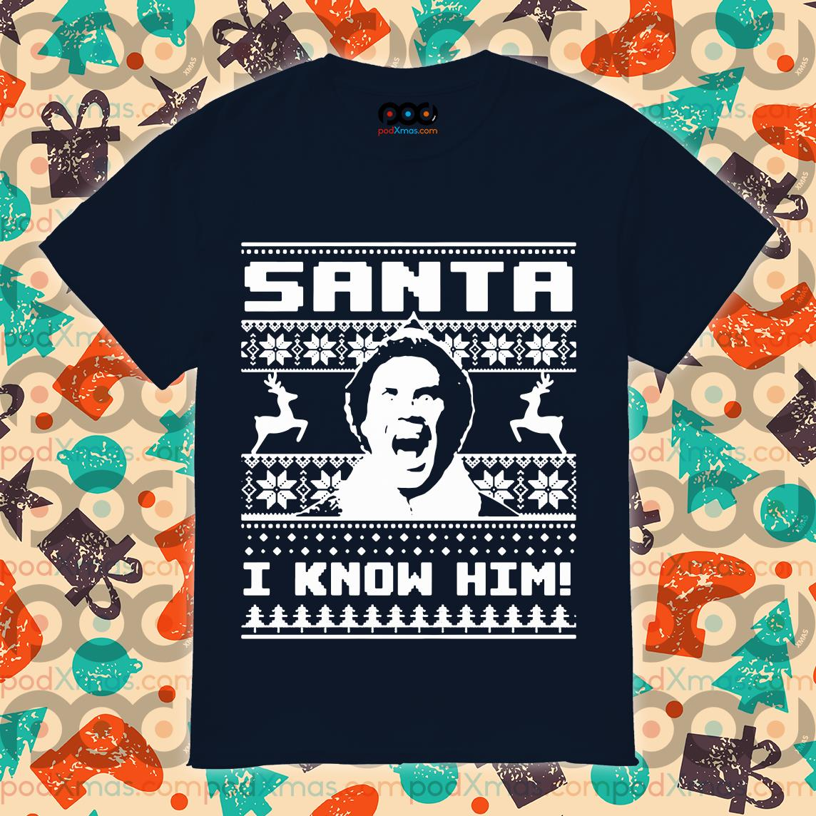 ELF Santa I know him Ugly Xmas shirt