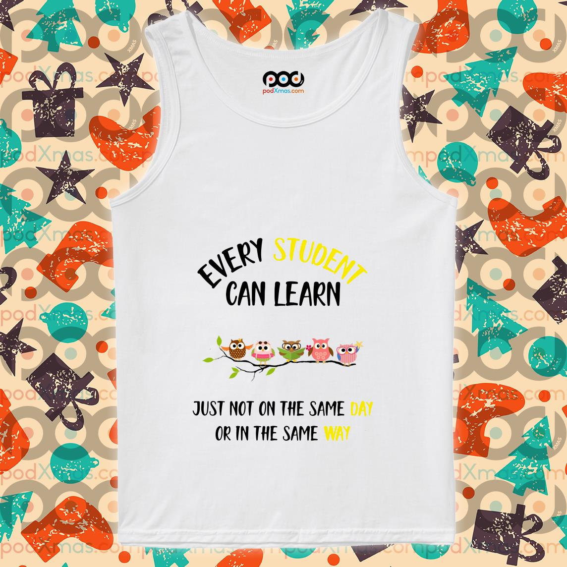 Every student can learn just not on the same day on in the same way tank top