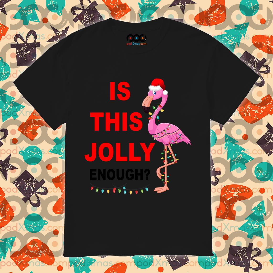 Flamingo Christmas is this Jolly enough shirt