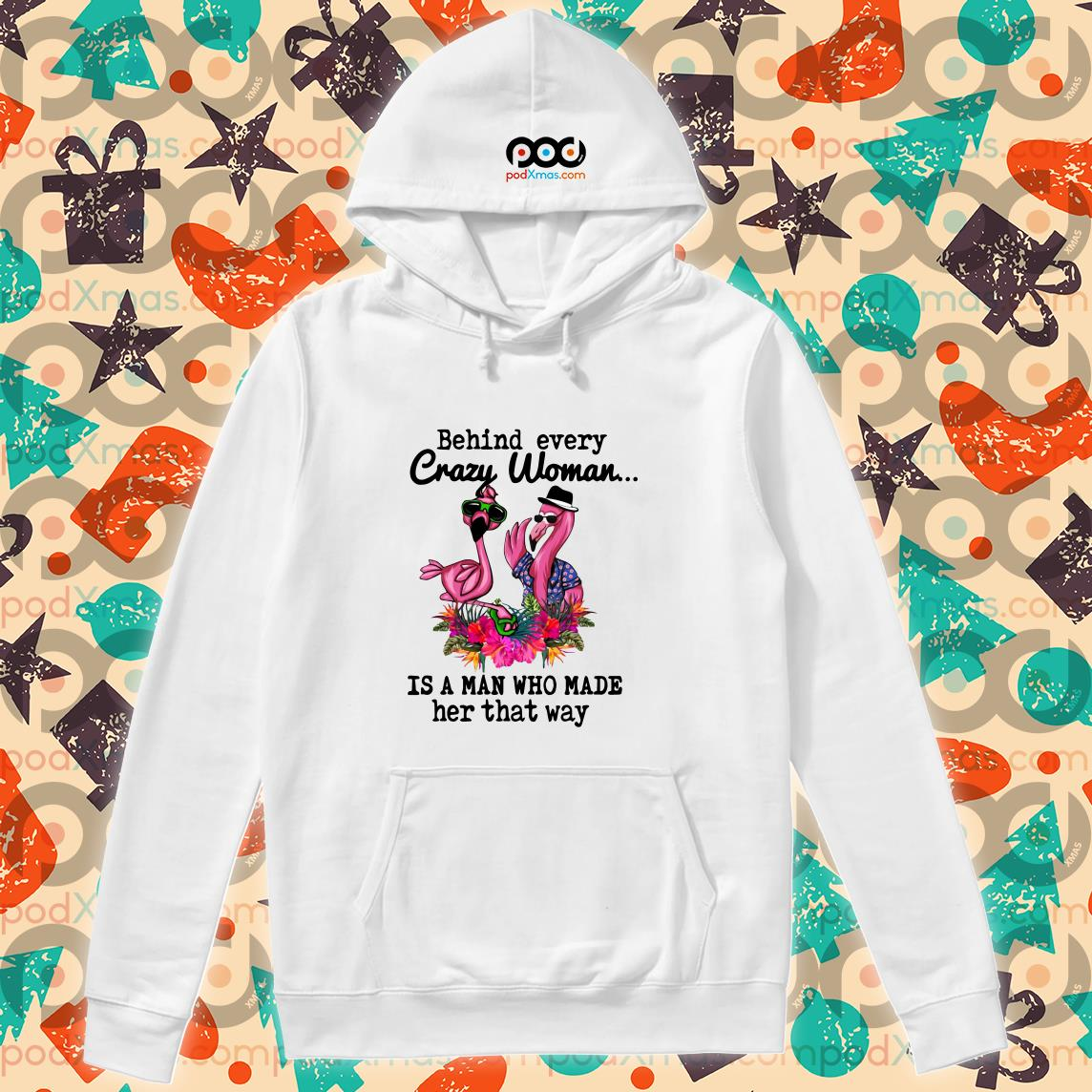 flamingos behind every crazy woman man made way Hoodie