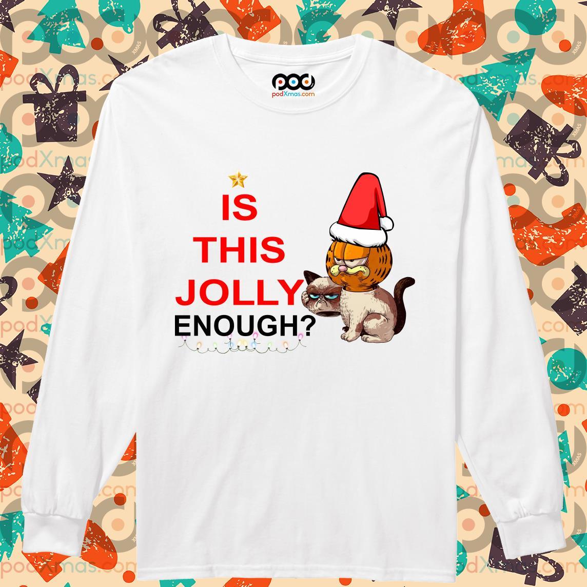 Garfield Grumpy Cat Is This Jolly Enough Shirt Podxmas