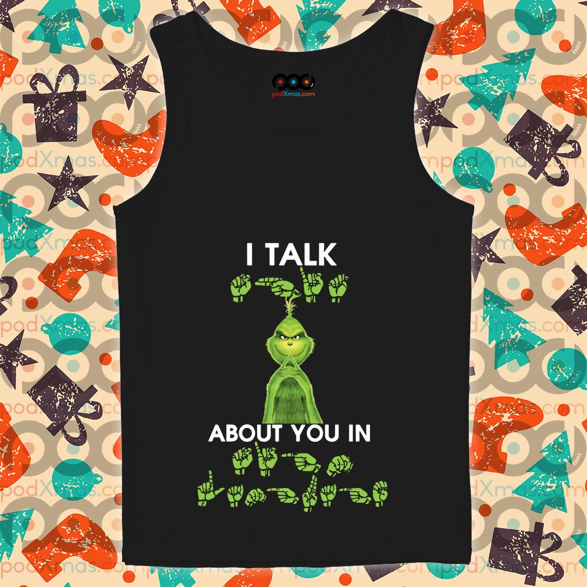 Grinch I talk about you in Sign Language tank top