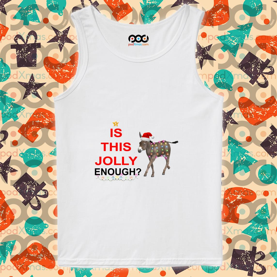 Is this Jolly enough donkey Christmas tank top