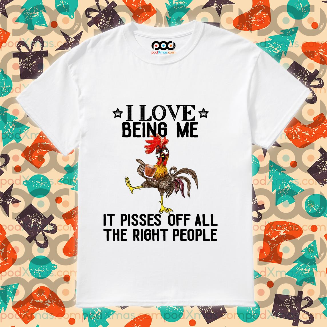 I love being me It pisses off all the right People Rooster Christmas shirt