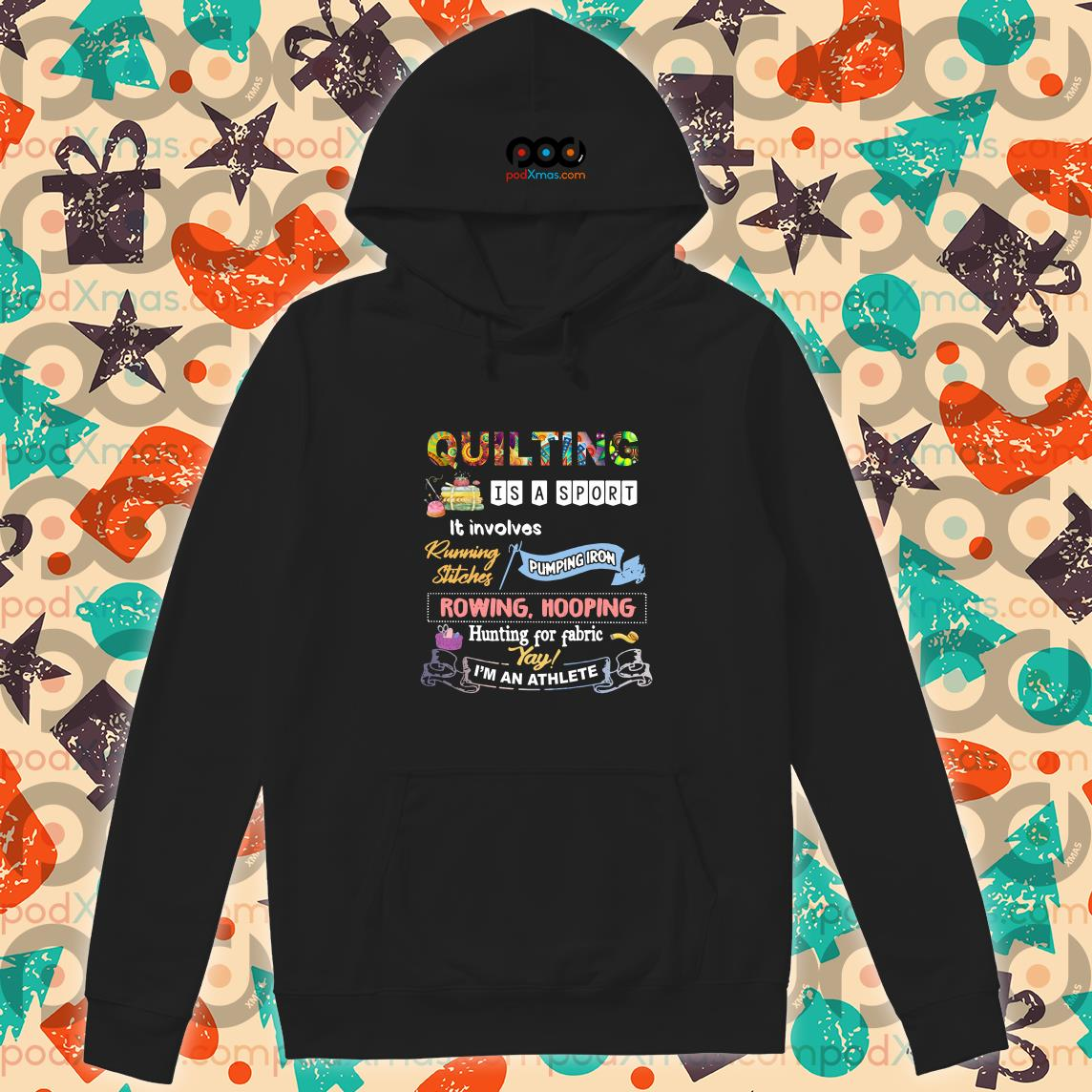 Quilting is a sport it involves I'm an athlete hoodie