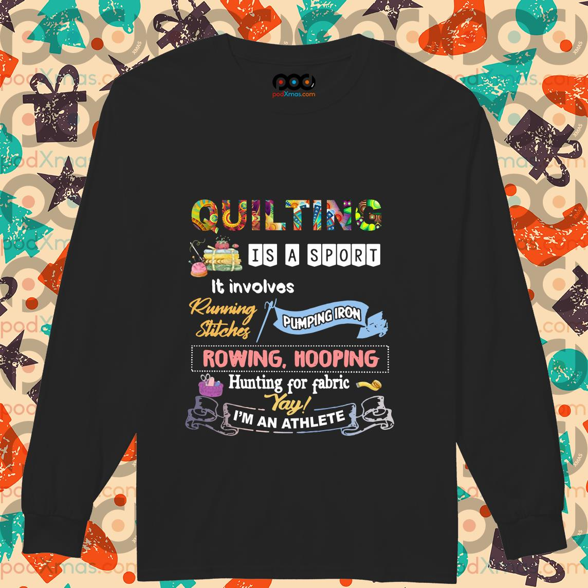 Quilting is a sport it involves I'm an athlete longsleeved