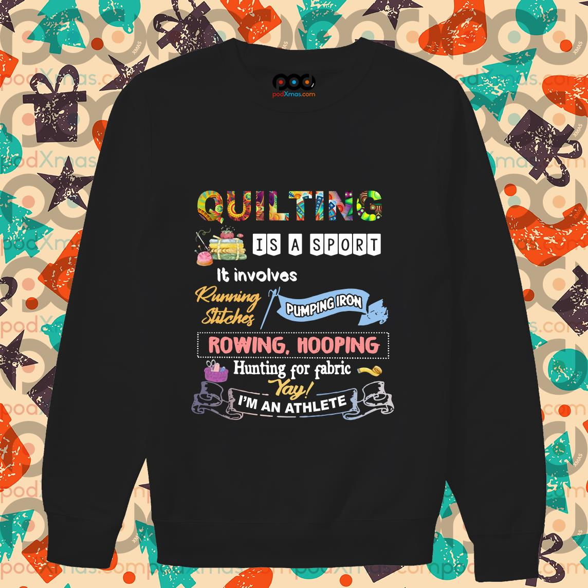 Quilting is a sport it involves I'm an athlete sweater