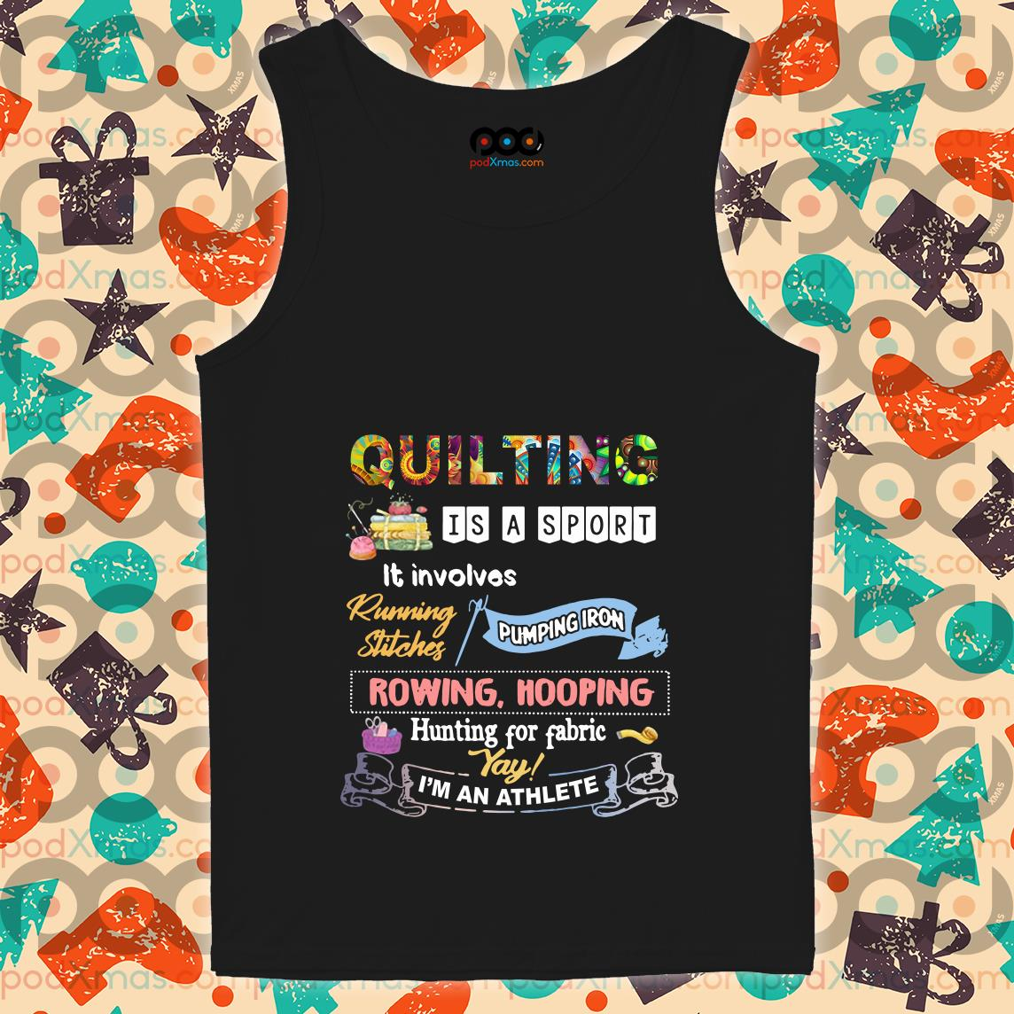 Quilting is a sport it involves I'm an athlete tank top