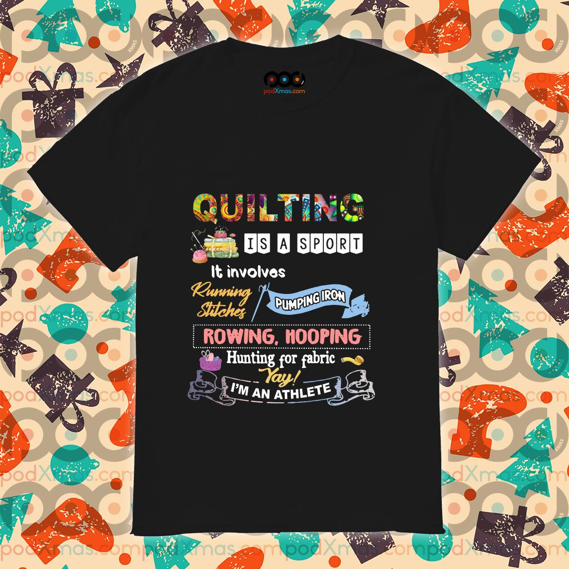 Quilting is a sport it involves I'm an athlete shirt