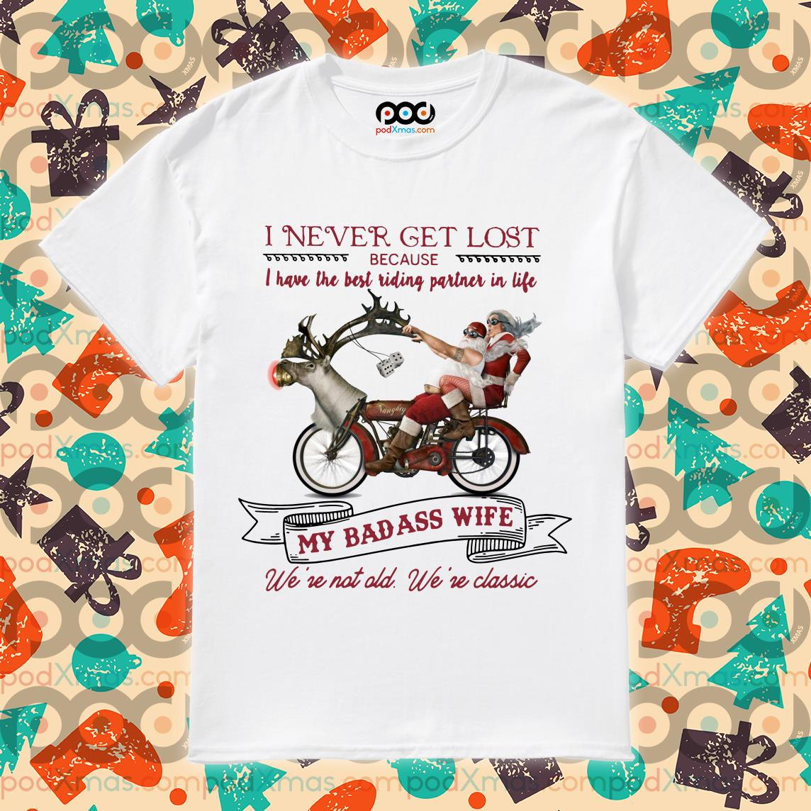 Santa Clause I never get lost because I have the best riding partner in life shirt