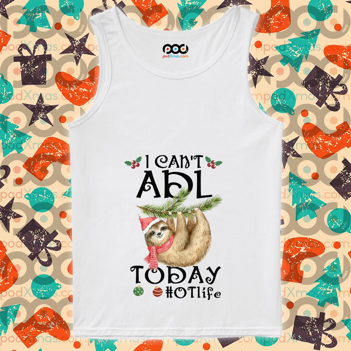 Sloth I can't ADL today hotlife tank top
