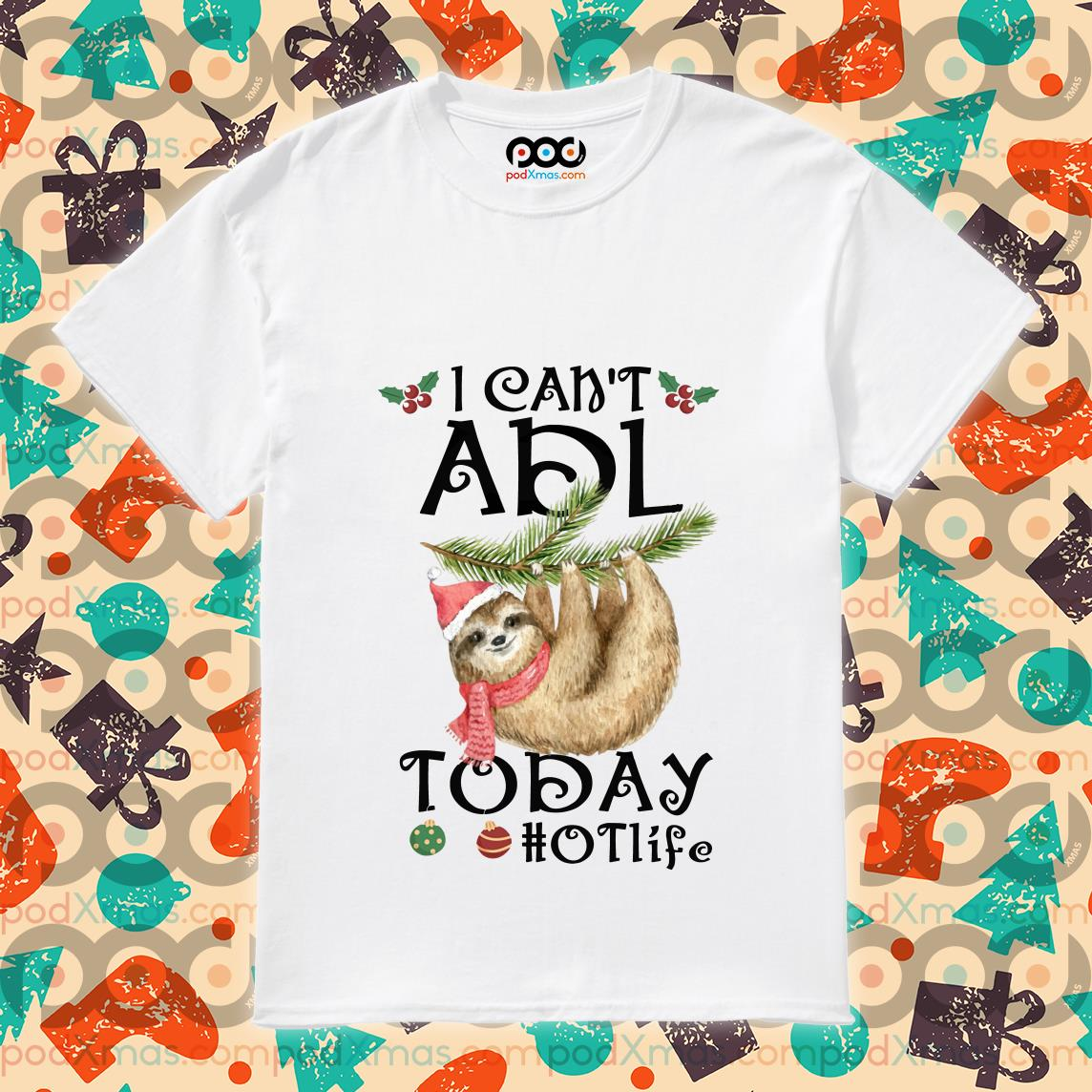 Sloth I can't ADL today hotlife shirt