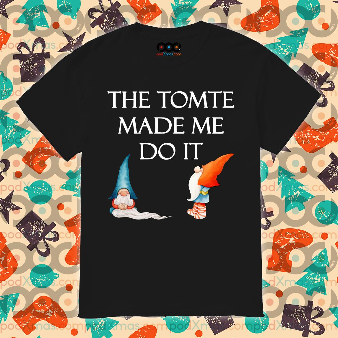 The tomte made me do it shirt