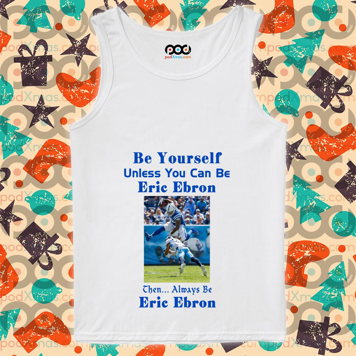 Be yourself unless you can be Eric Ebron tank top