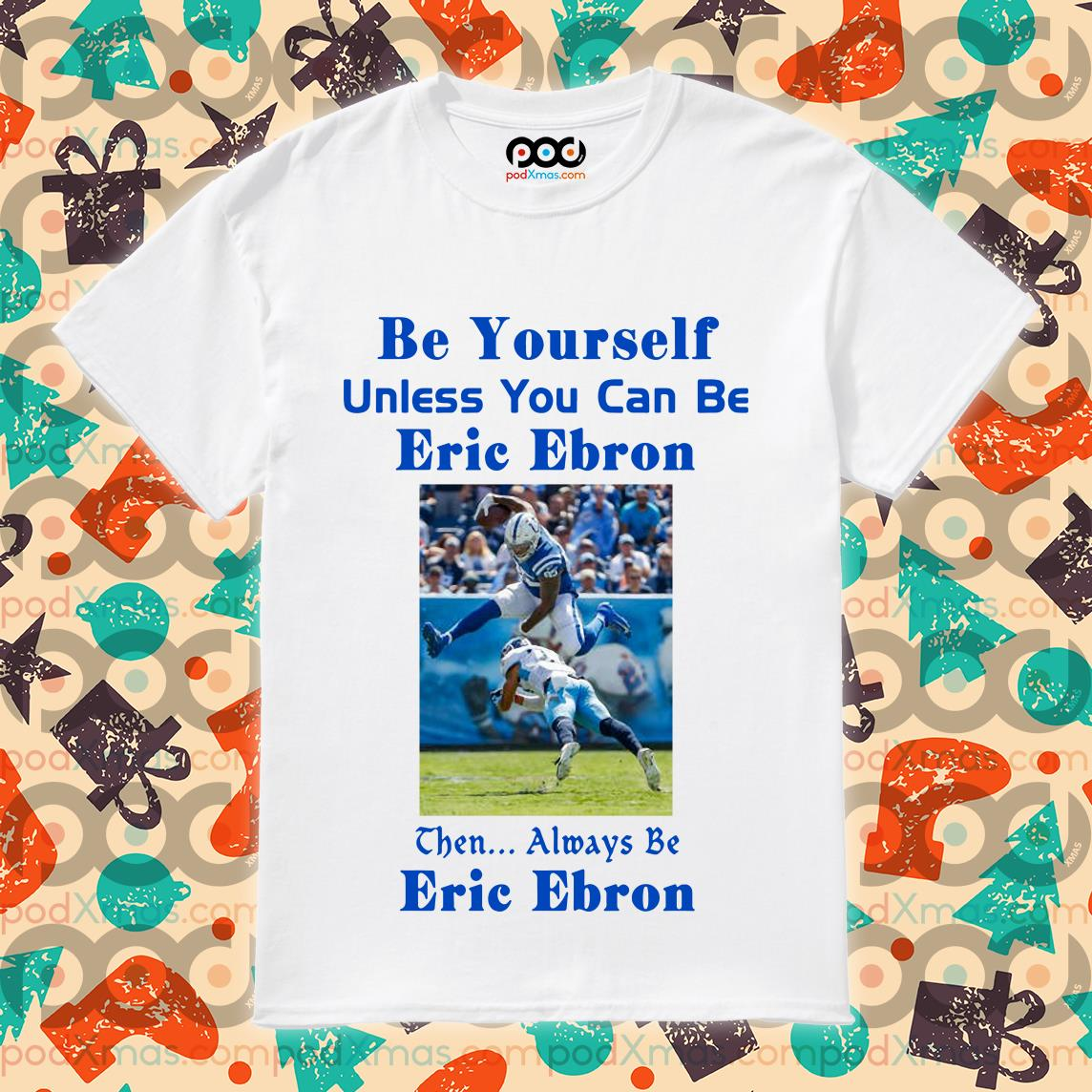 Be yourself unless you can be Eric Ebron shirt