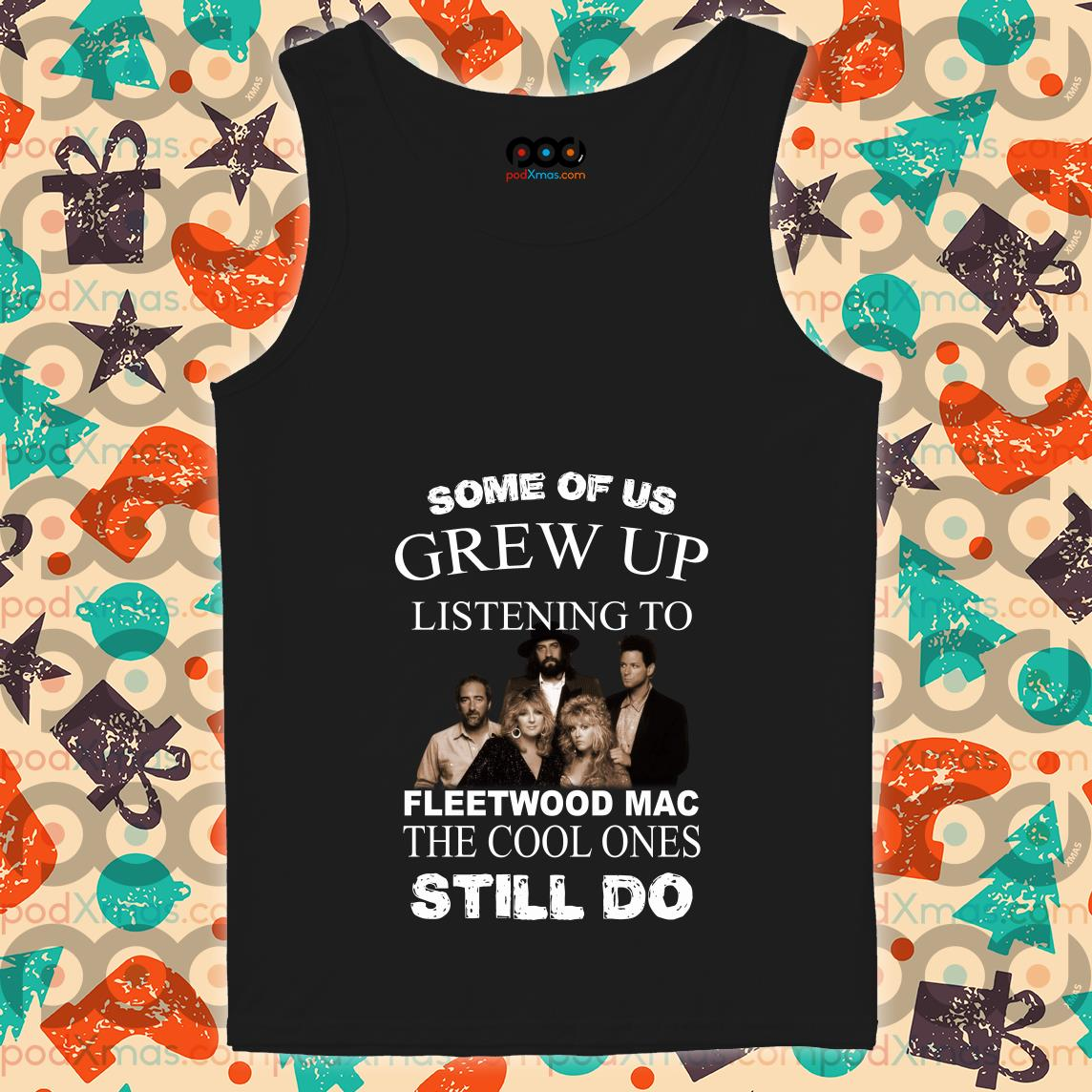 Some of us grew up listening to Fleetwood Mac the cool ones still does tank top