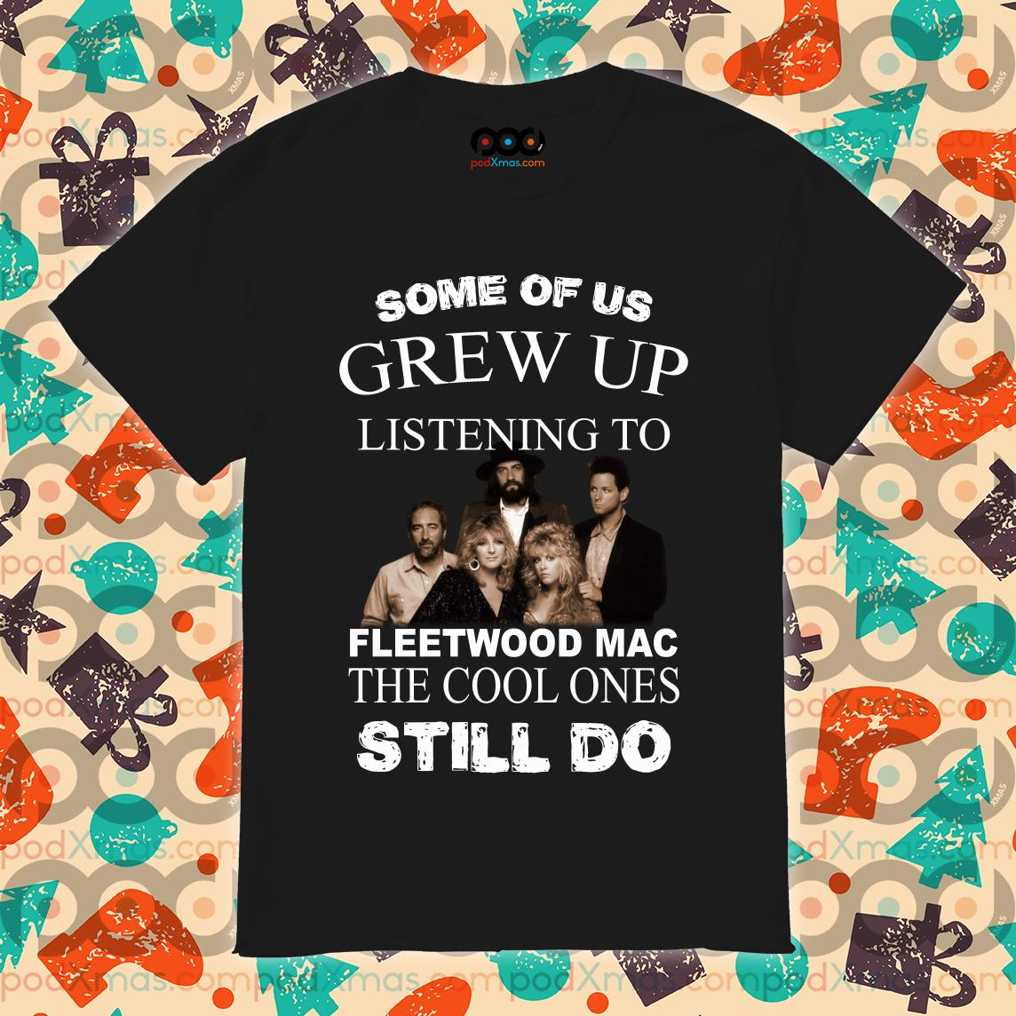 Some of us grew up listening to Fleetwood Mac the cool ones still does shirt