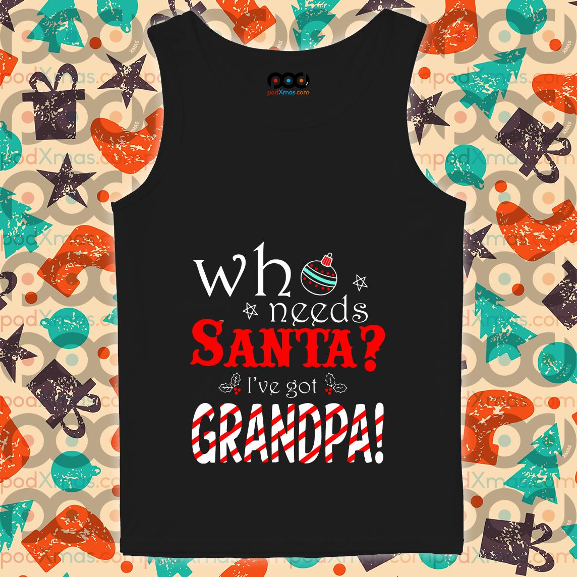Who needs Santa I've got grandpa tank top