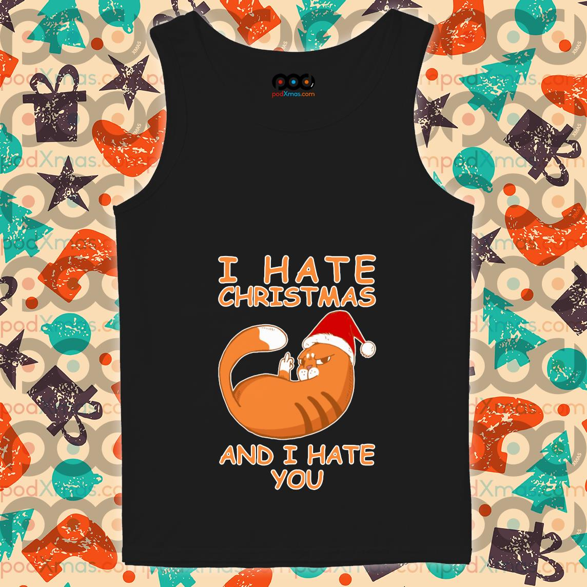 Cat I hate Christmas and I hate you tank top