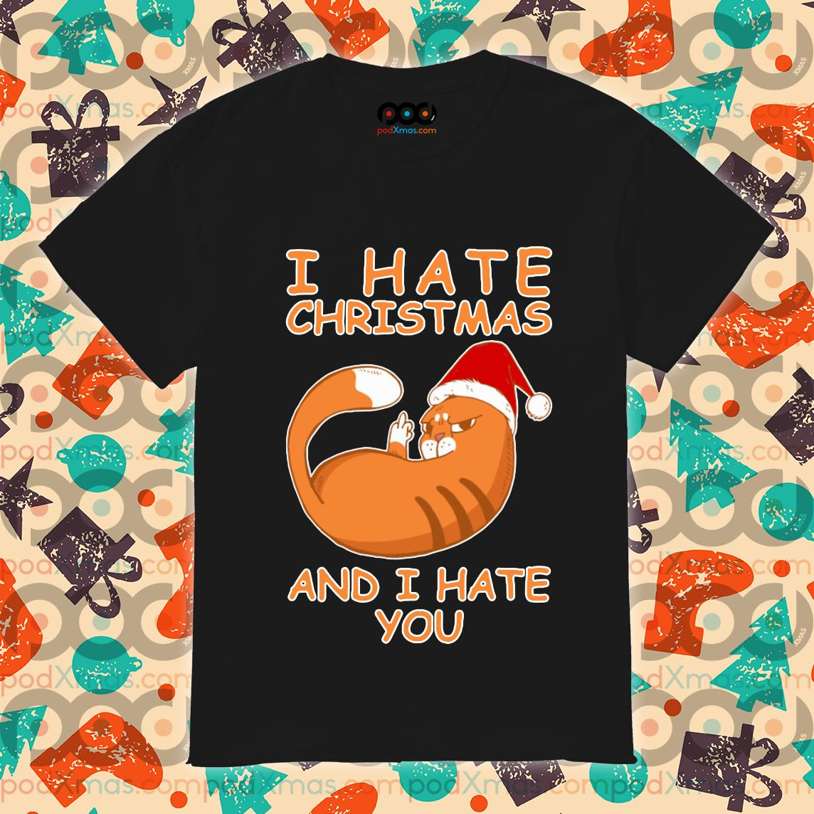 Cat I hate Christmas and I hate you shirt