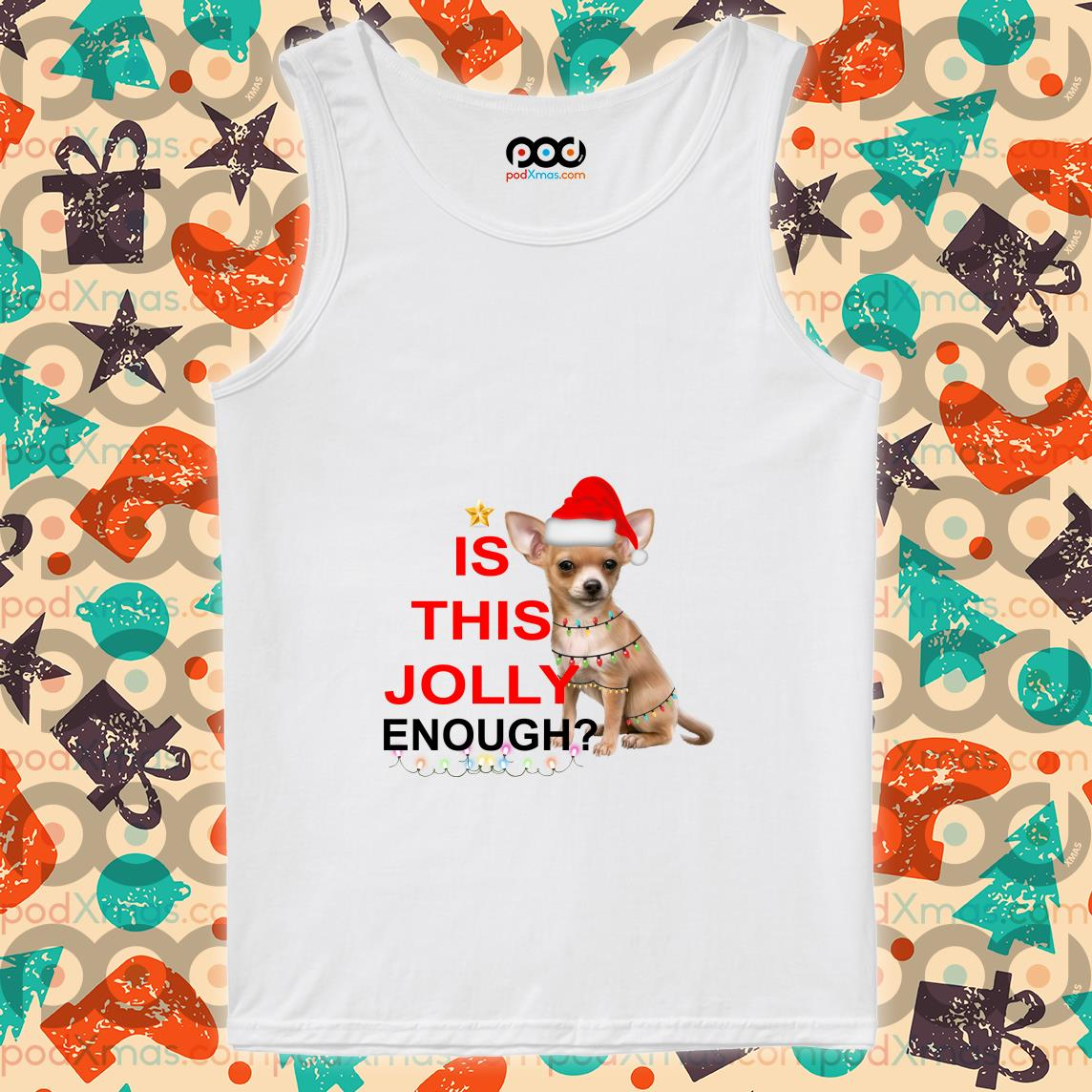 Chihuahua is this Jolly enough Christmas tank top