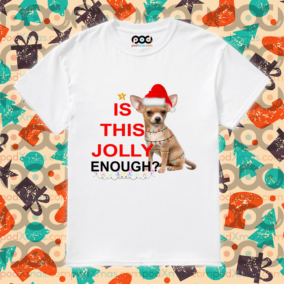 Chihuahua is this Jolly enough Christmas shirt
