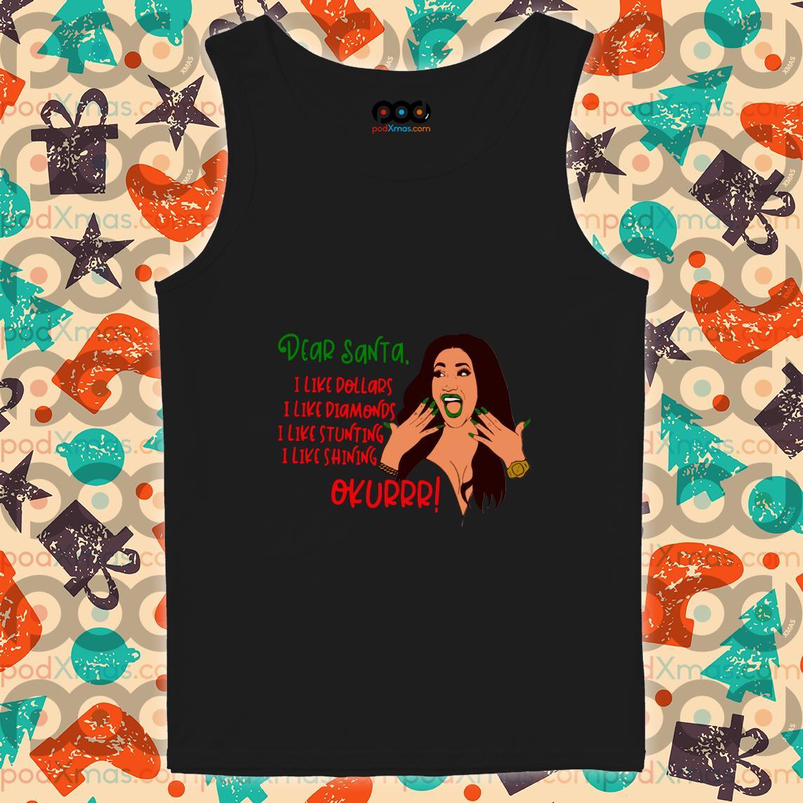 Dear Santa I like dollars I like diamonds Cardi B tank top