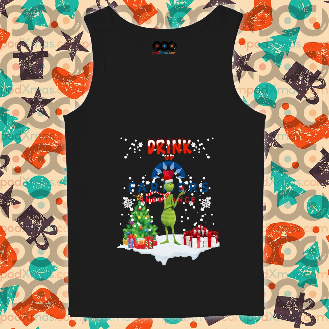 Drink up Farmers Insurance Grinch Christmas tank top