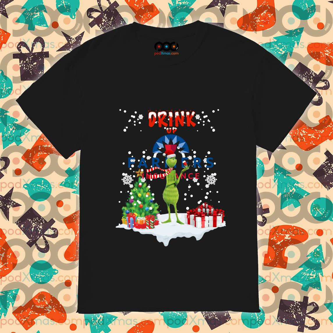 Drink up Farmers Insurance Grinch Christmas shirt