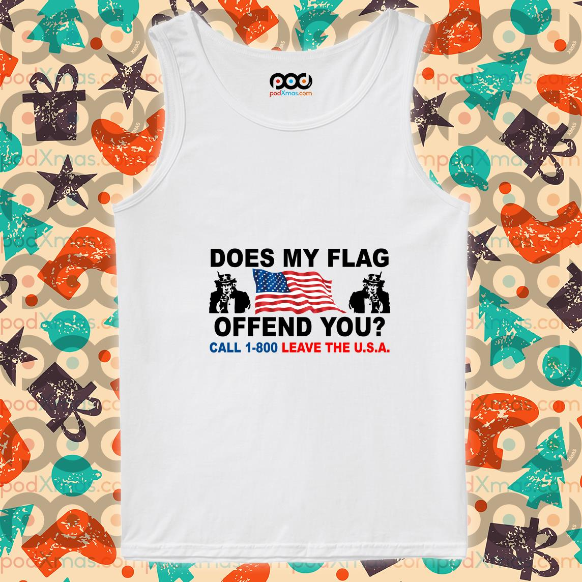 Does my flag Offend you call 1800 Leave the USA tank top