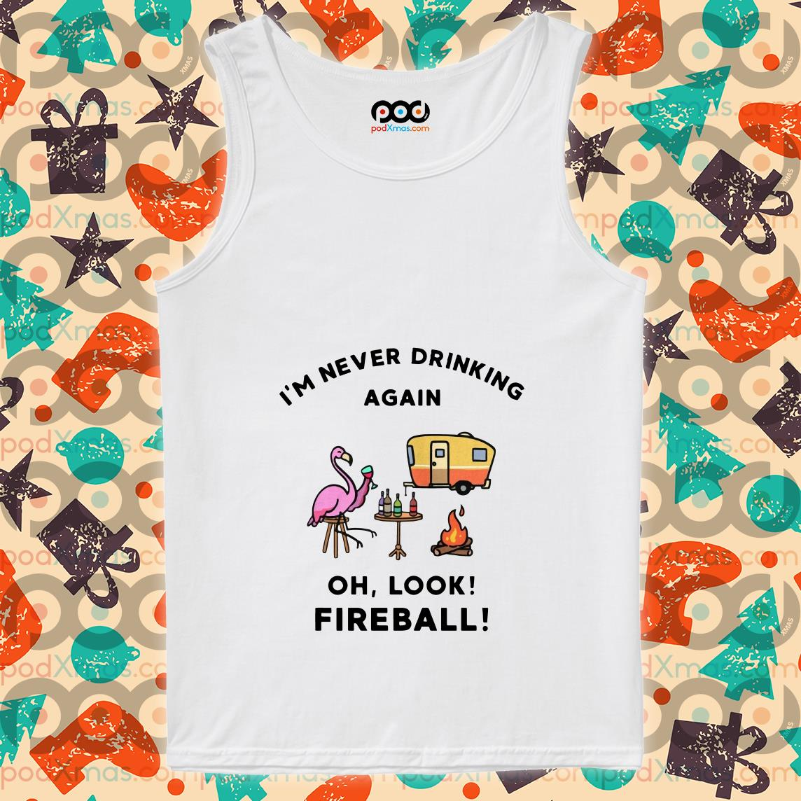 Flamingo I've never drinking again oh look fireball tank top