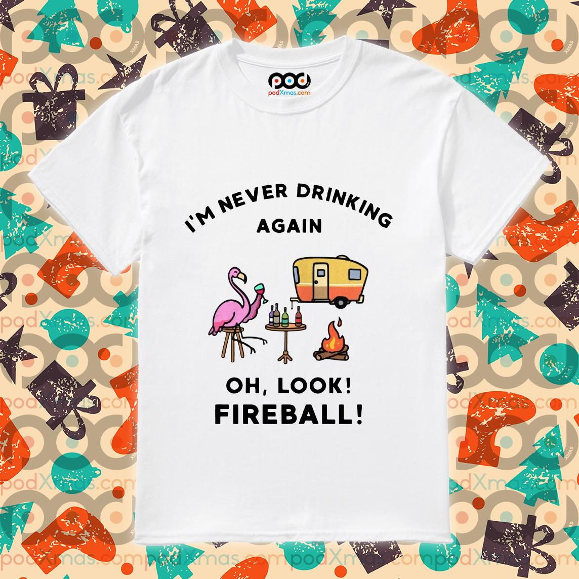 Flamingo I've never drinking again oh look fireball shirt