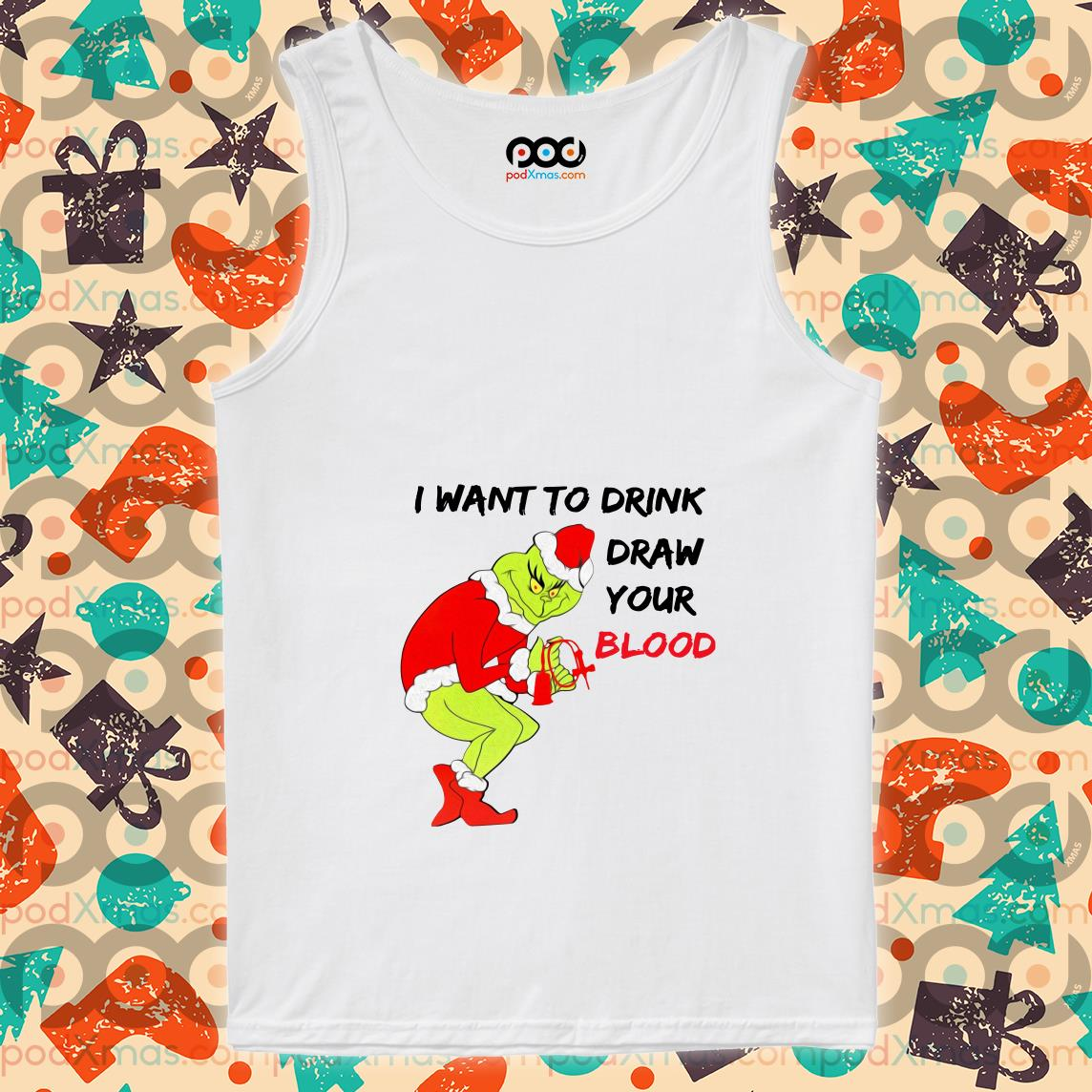 Grinch I want to drink draw your blood tank top