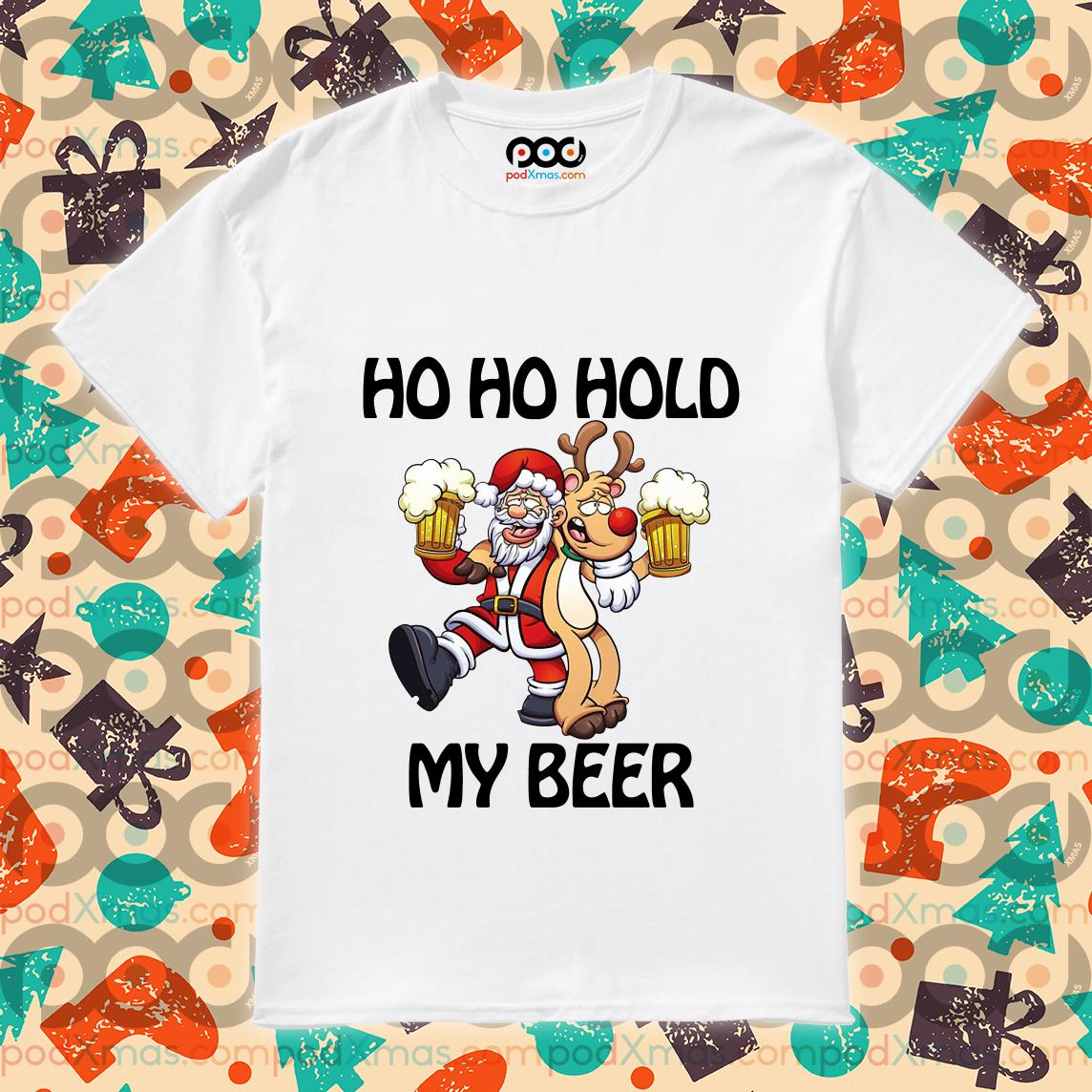 Ho Ho Hold my beer Santa and Reindeer Christmas shirt