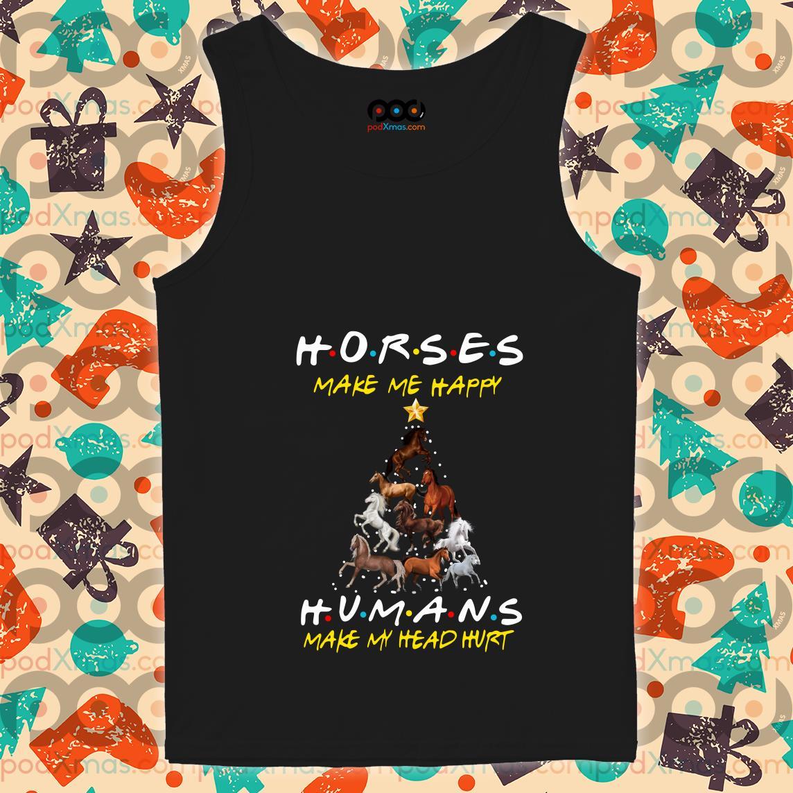 Horses make me happy humans make my head hurt Christmas tank top