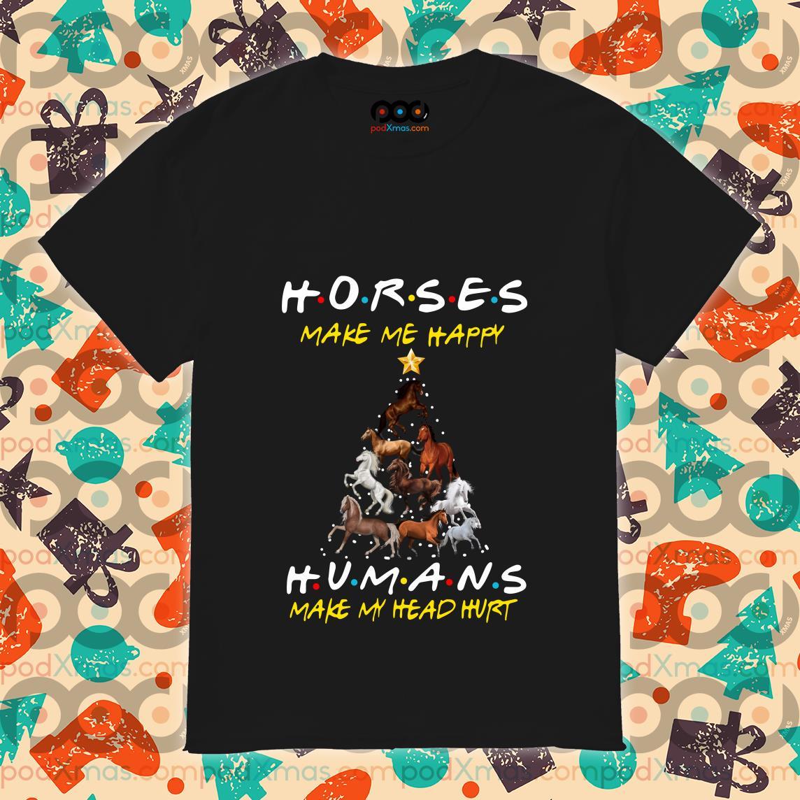 Horses make me happy humans make my head hurt Christmas shirt